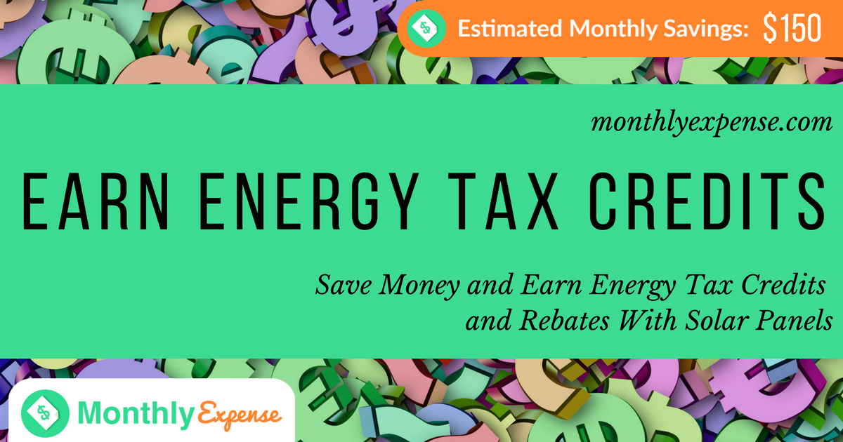 Save Money and Earn Energy Tax Credits and Rebates With Solar Panels