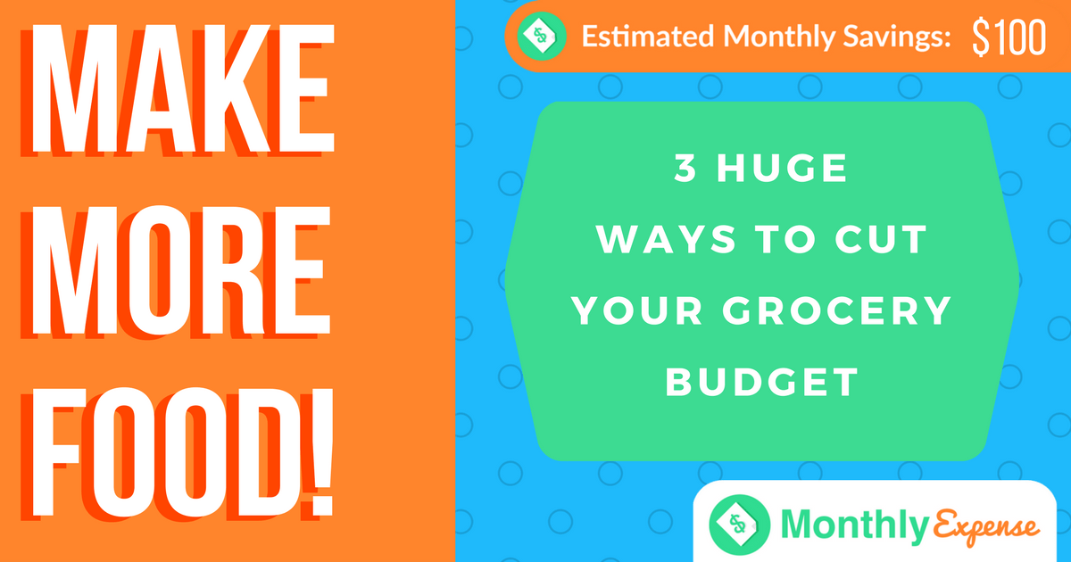 Make more food! 3 Ways to cut your grocery cost