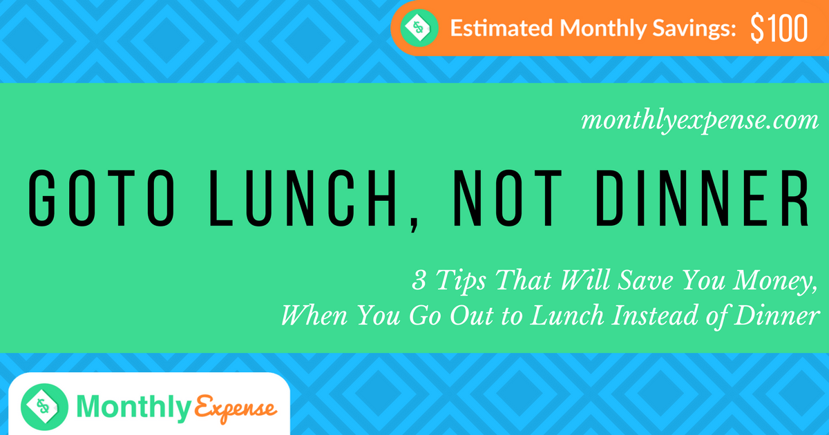 3 Tips That Will Save You Money When You Go Out to Lunch Instead of Dinner