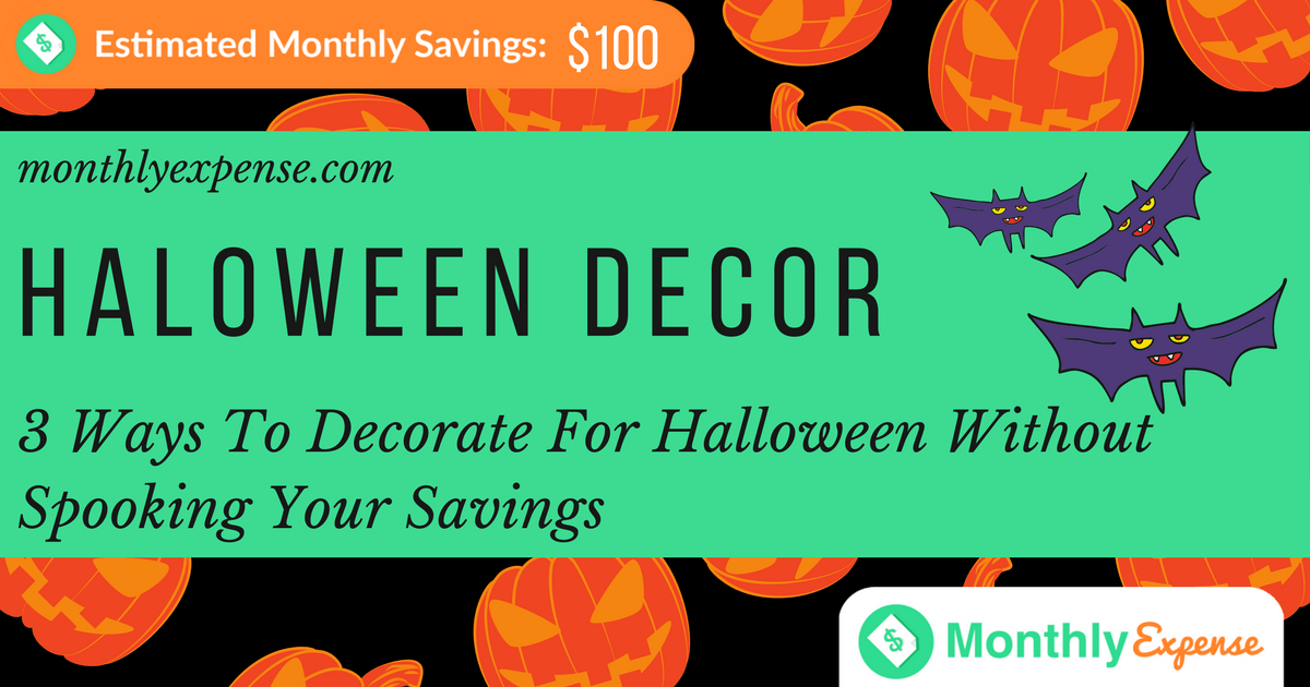 3 Ways To Decorate For Halloween Without Spooking Your Savings
