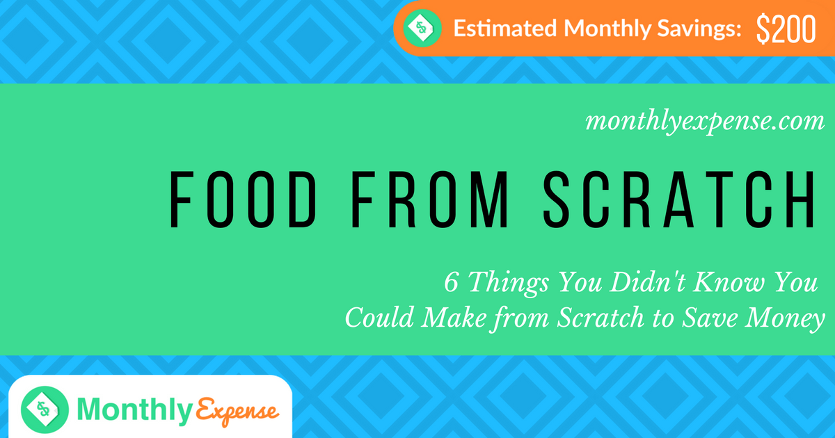 6 Things You Didn't Know You Could Make from Scratch to Save Money