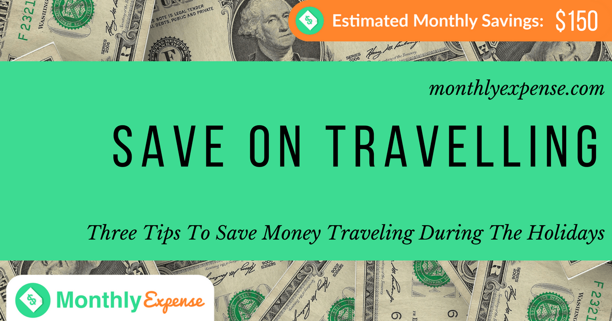 Three Tips To Save Money Traveling During The Holidays
