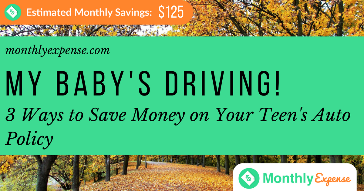 My Baby's Driving! 3 Ways to Save Money on Your Teen's Auto Policy