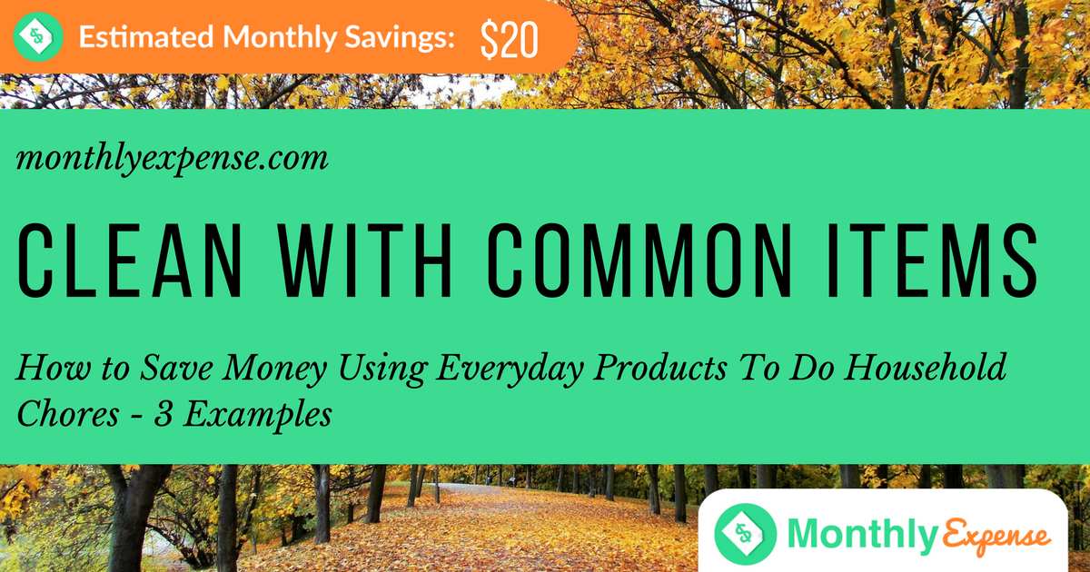 How to Save Money Using Everyday Products To Do Household Chores – 3 Examples