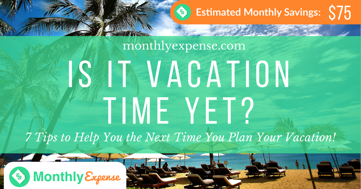 7 Tips to Help You the Next Time You Plan Your Vacation