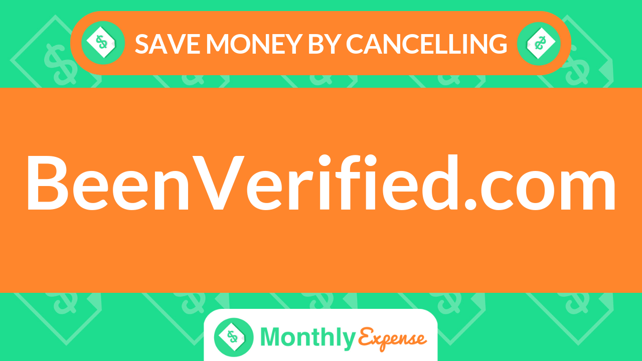 Save Money By Cancelling BeenVerified.com