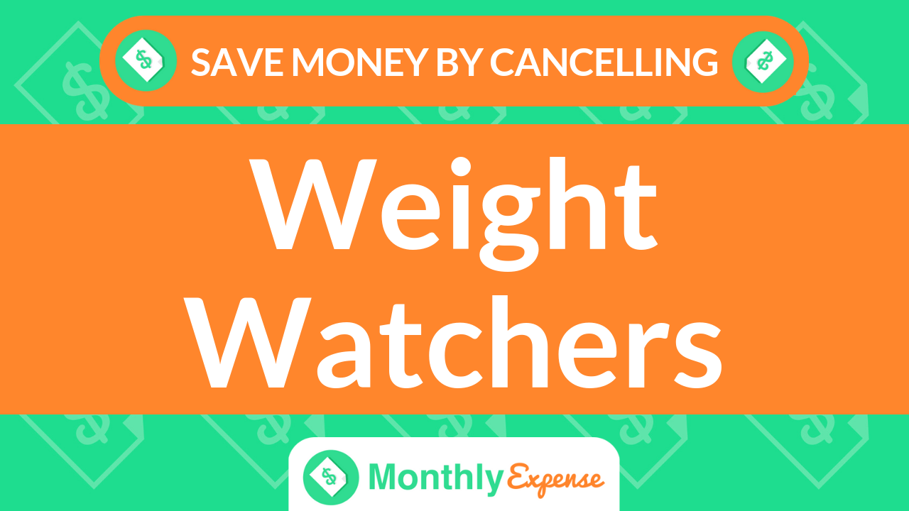 Save Money By Cancelling Weight Watchers (WW)