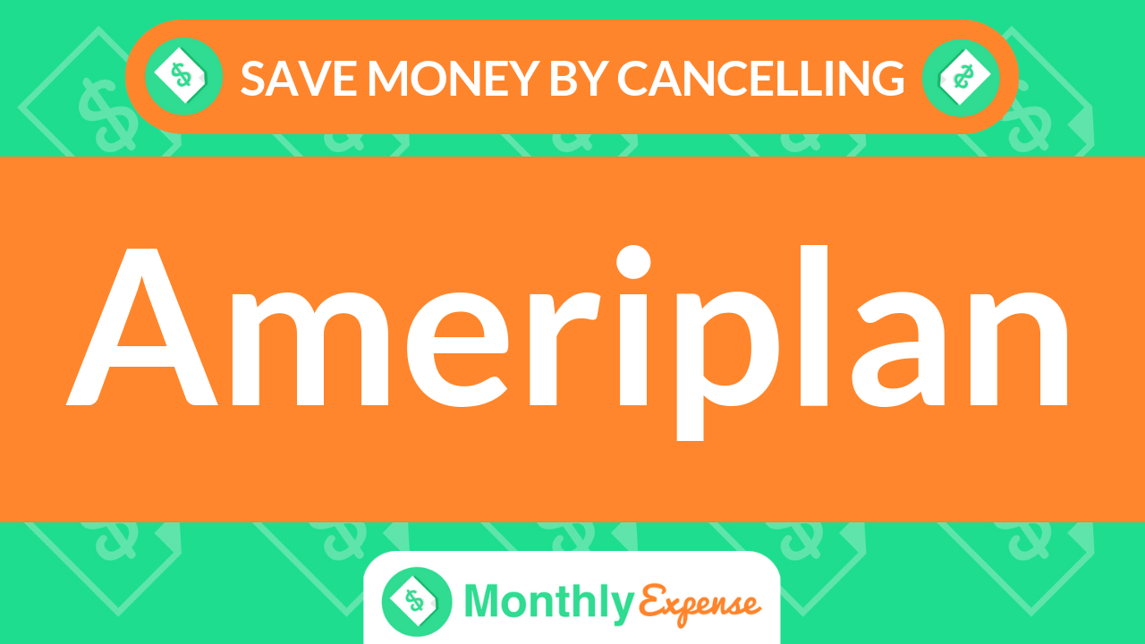 Save Money By Cancelling Ameriplan