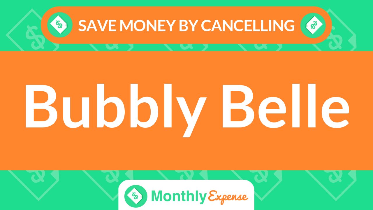 Save Money By Cancelling Bubbly Belle