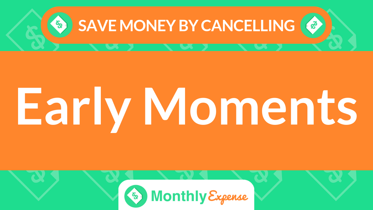 Save Money By Cancelling Early Moments