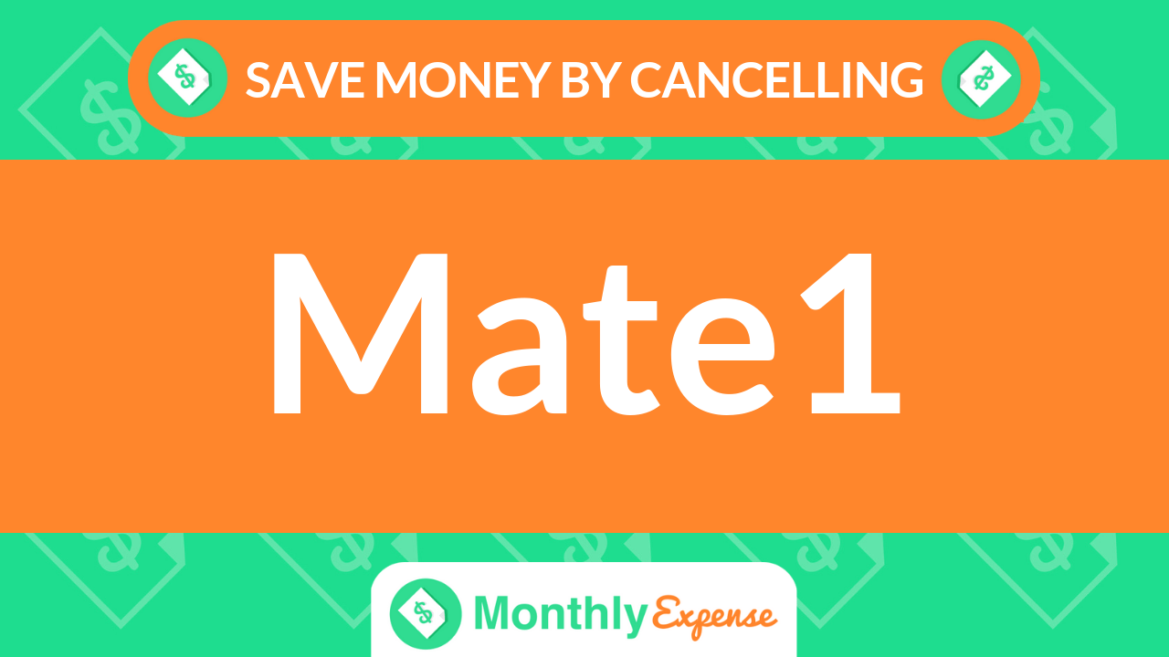 Save Money By Cancelling Mate1