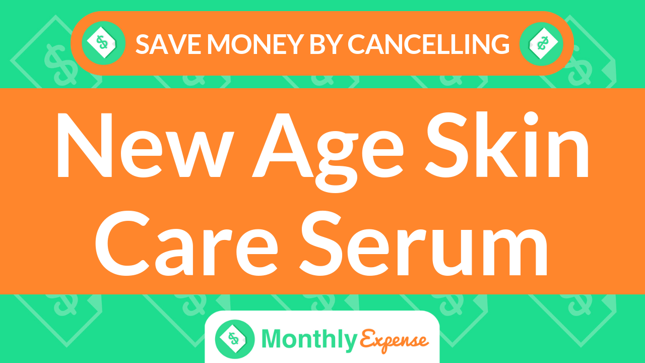 Save Money By Cancelling New Age Skin Care Serum