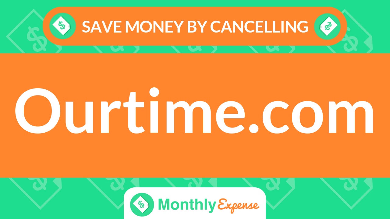 Save Money By Cancelling Ourtime.com