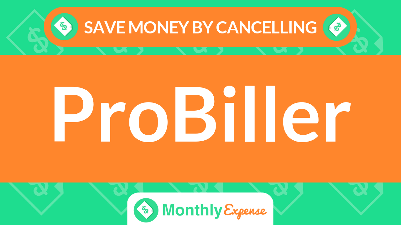 Save Money By Cancelling ProBiller
