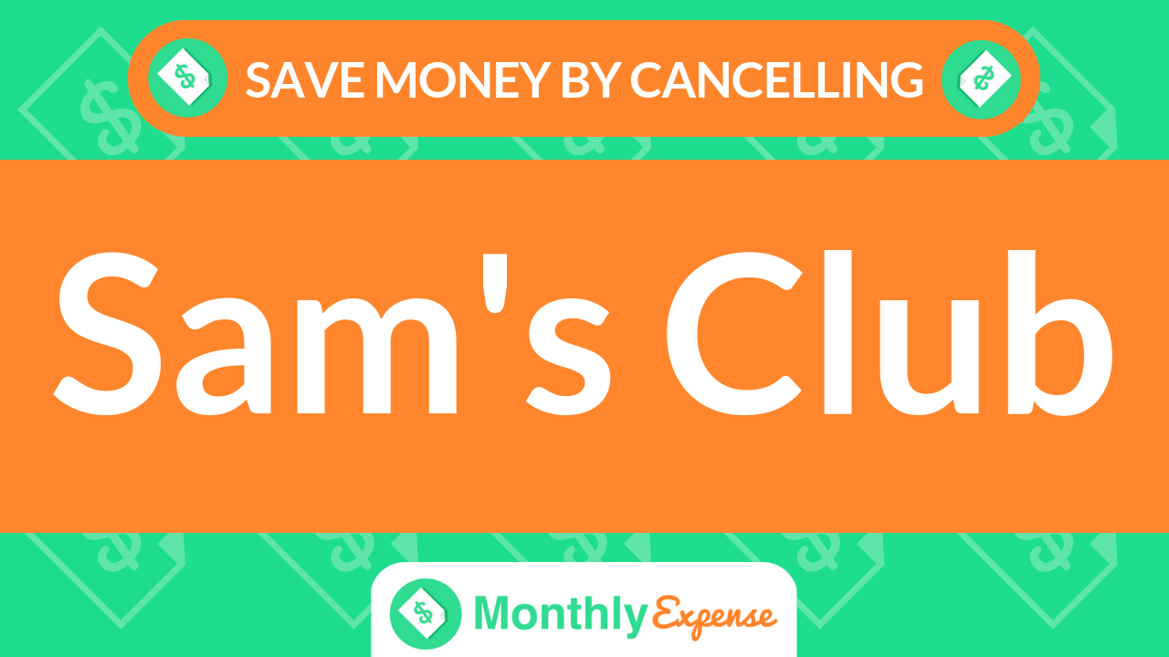 Save Money By Cancelling Sam's Club