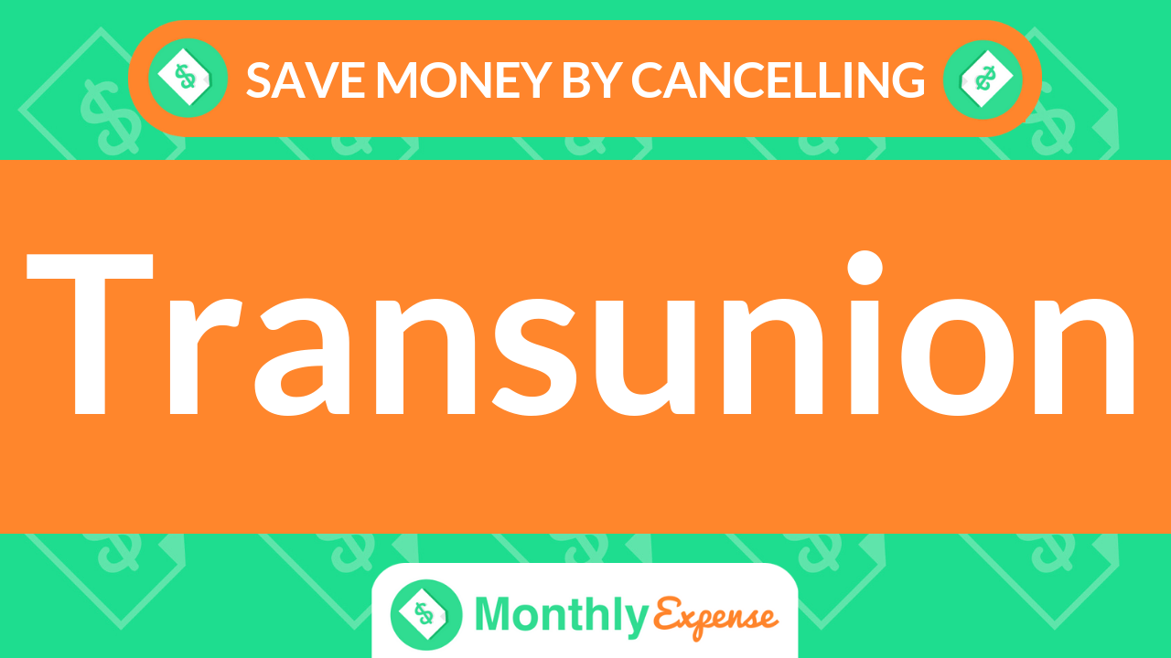 Save Money By Cancelling Transunion