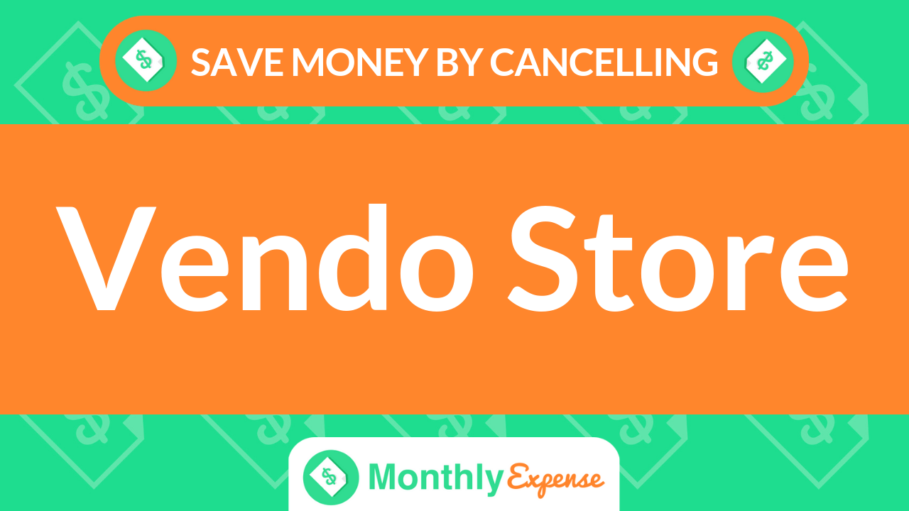 Save Money By Cancelling Vendo Store