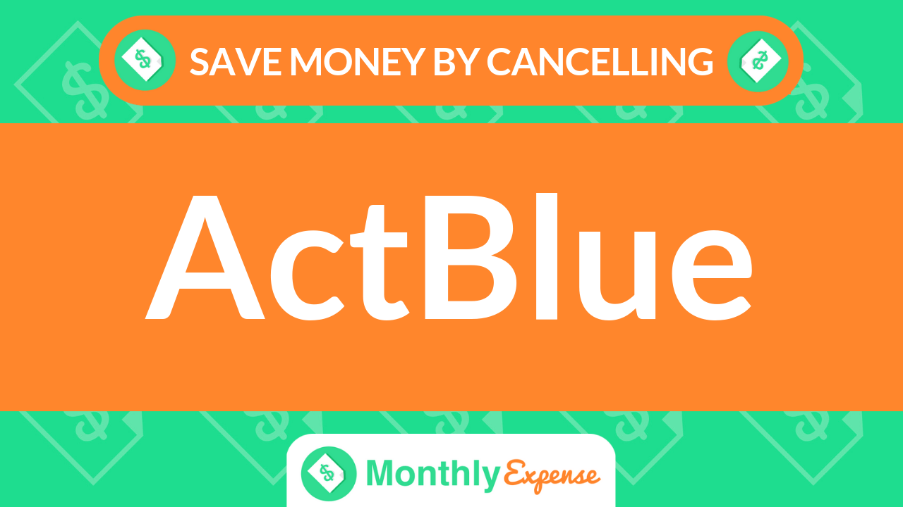 Save Money By Cancelling ActBlue