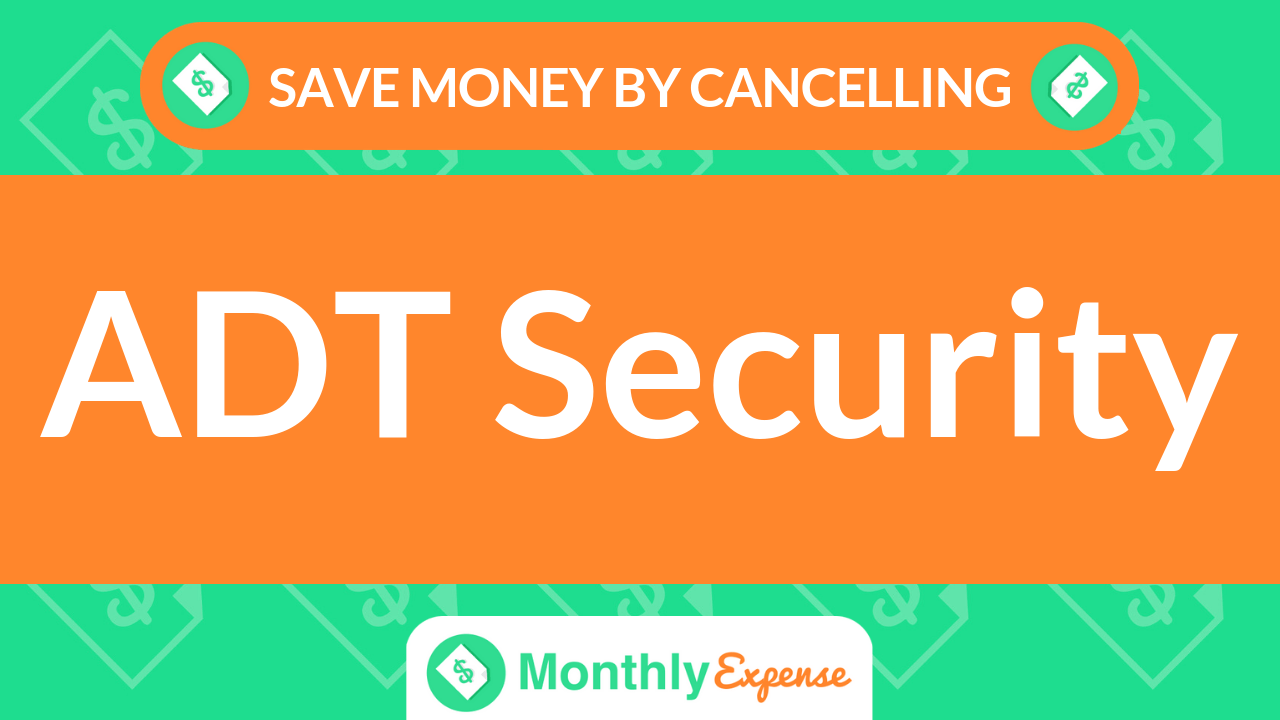 Save Money By Cancelling ADT Security