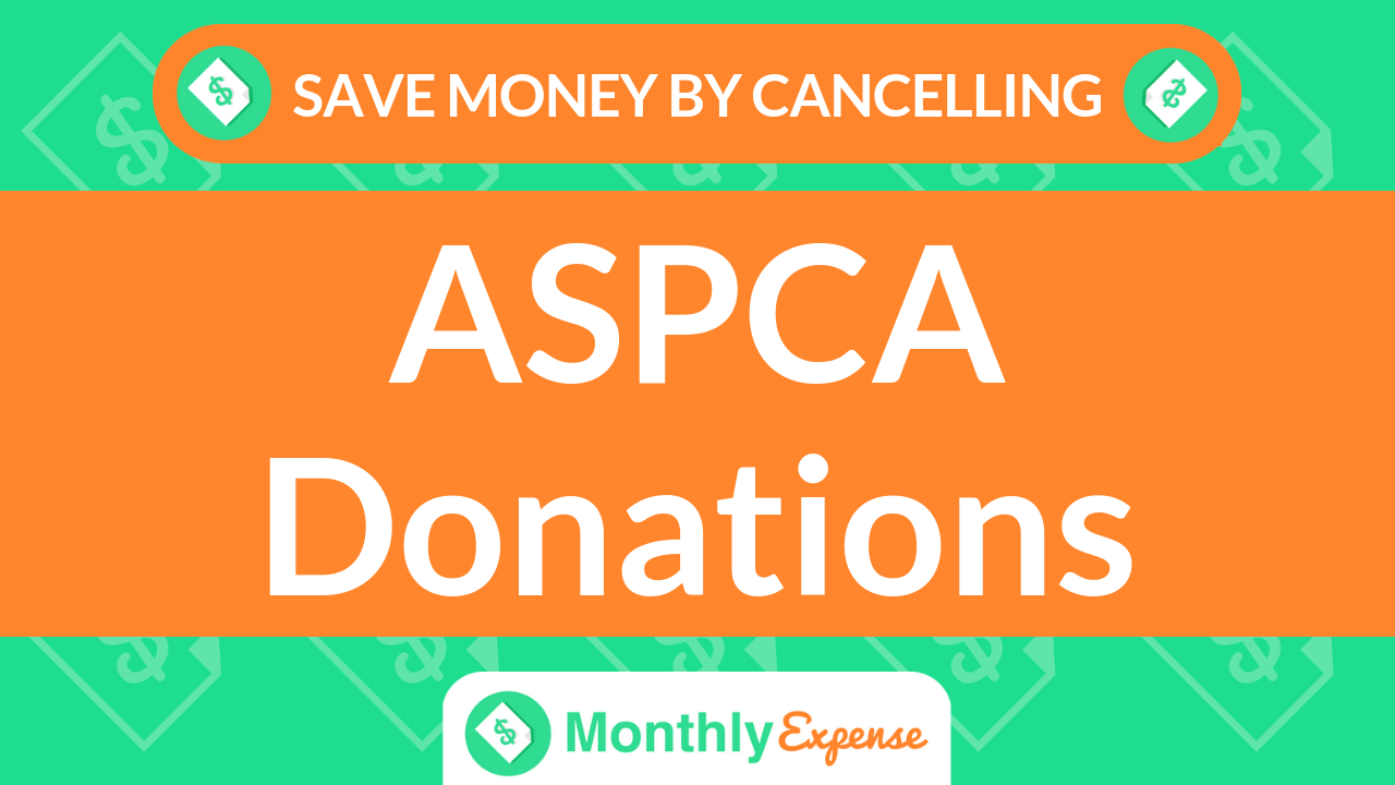 Save Money By Cancelling ASPCA Donations