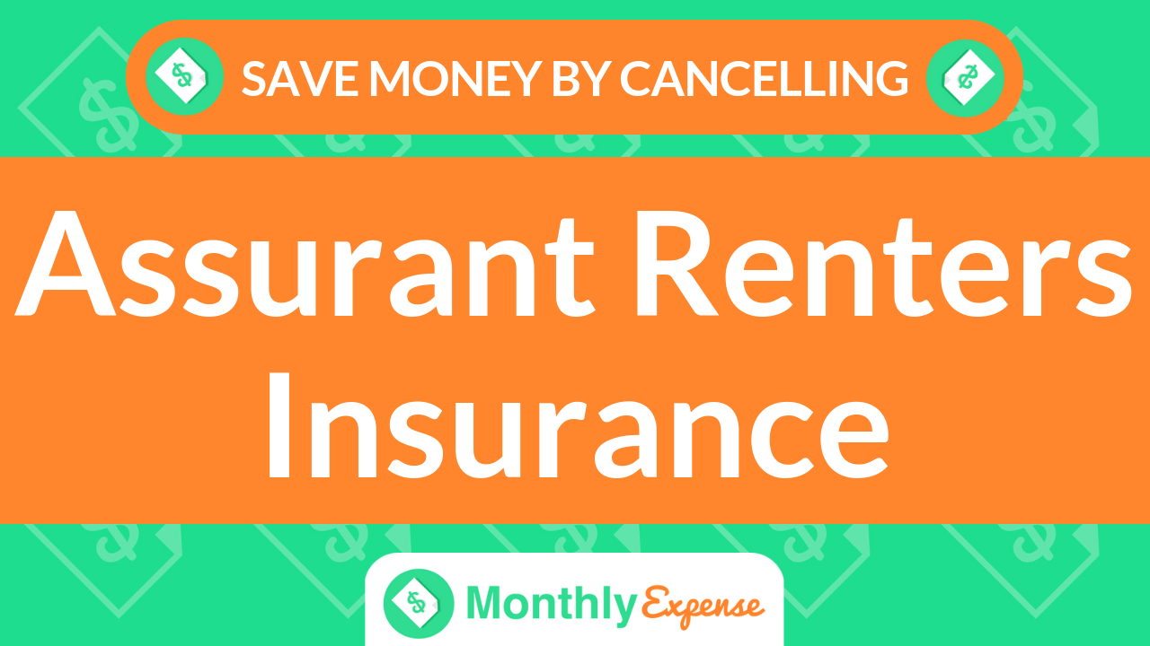 Save Money By Cancelling Assurant Renters Insurance