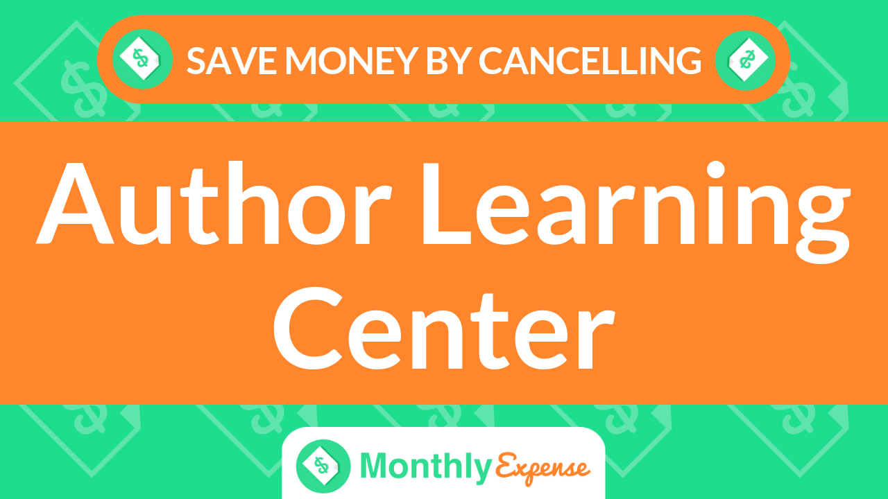 Save Money By Cancelling Author Learning Center