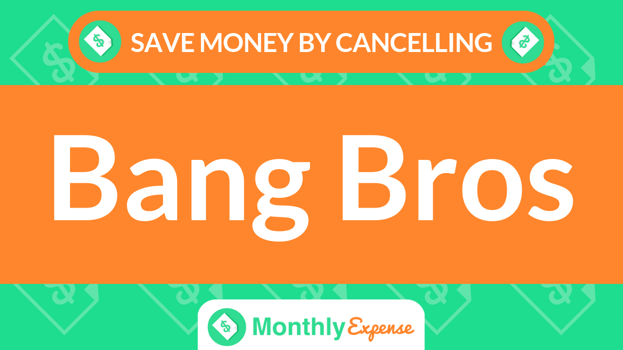 Save Money By Cancelling Bang Bros