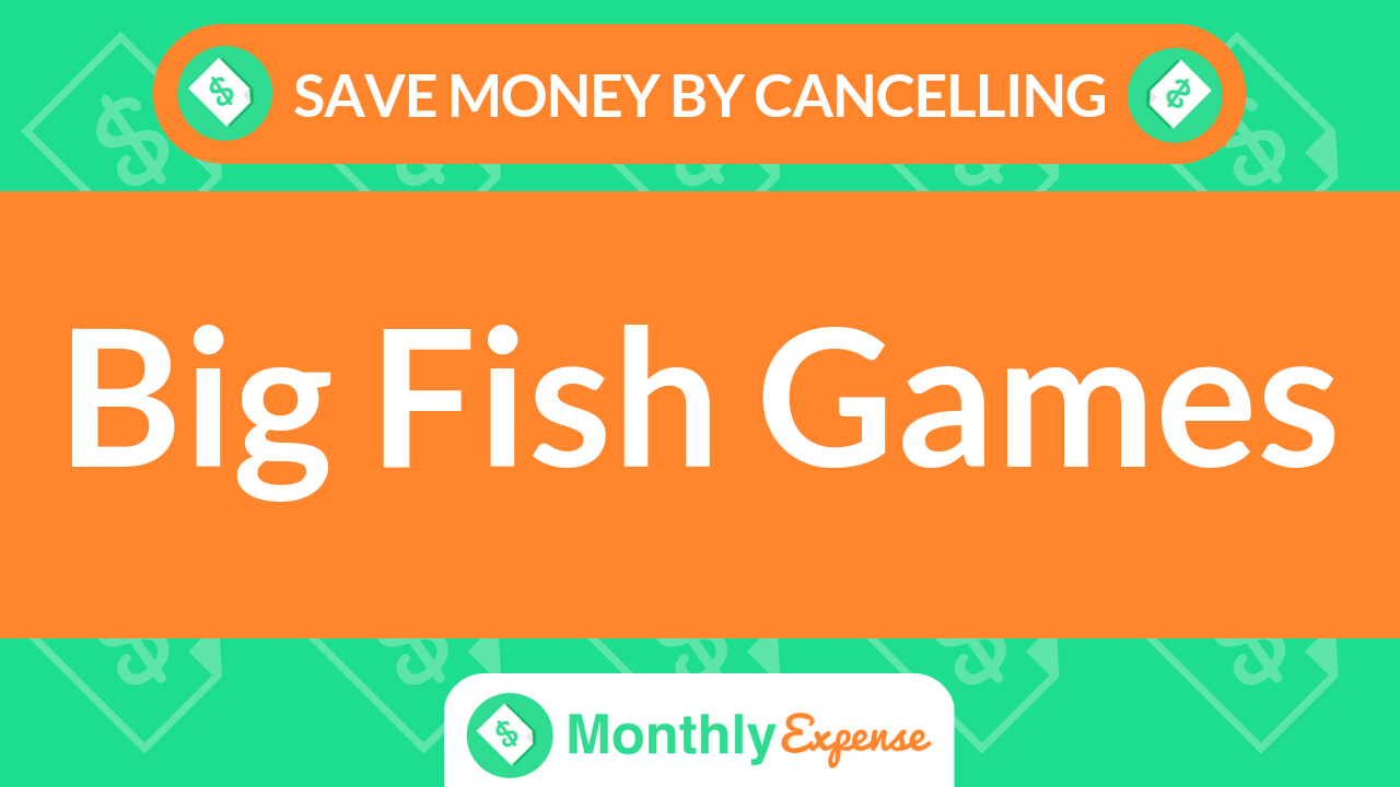 Save Money By Cancelling Big Fish Games