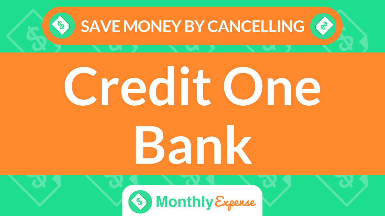 Save Money By Cancelling Credit One Bank