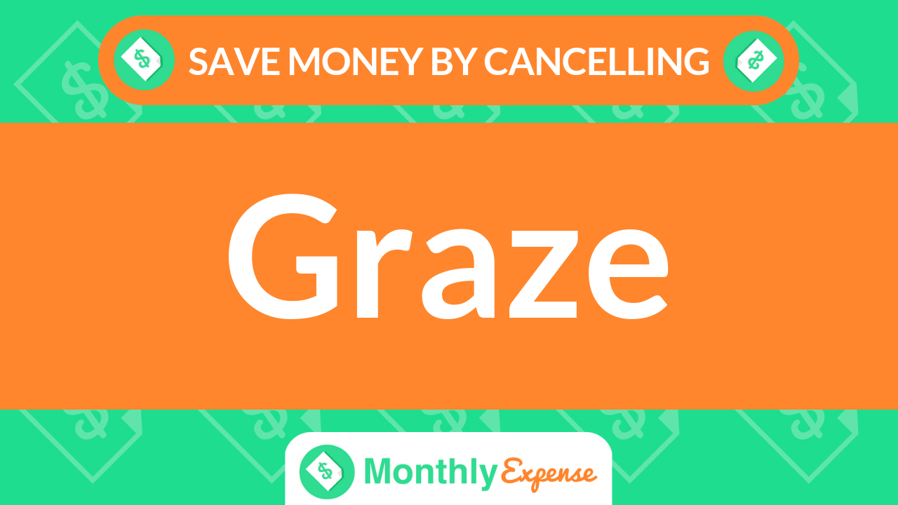 Save Money By Cancelling Graze
