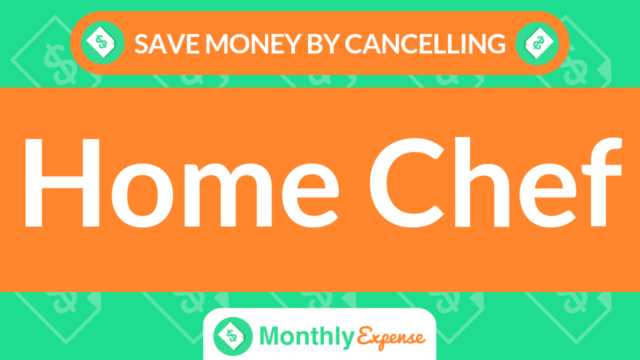 Save Money By Cancelling Home Chef