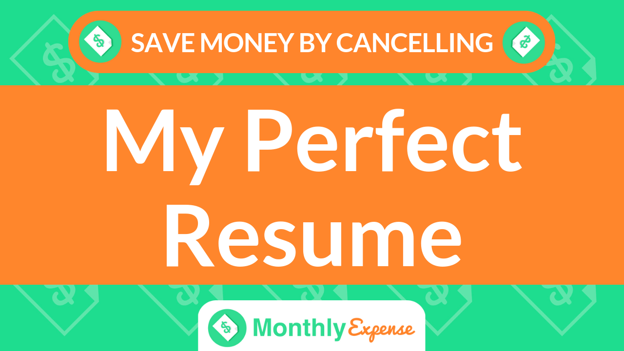 Save Money By Cancelling My Perfect Resume