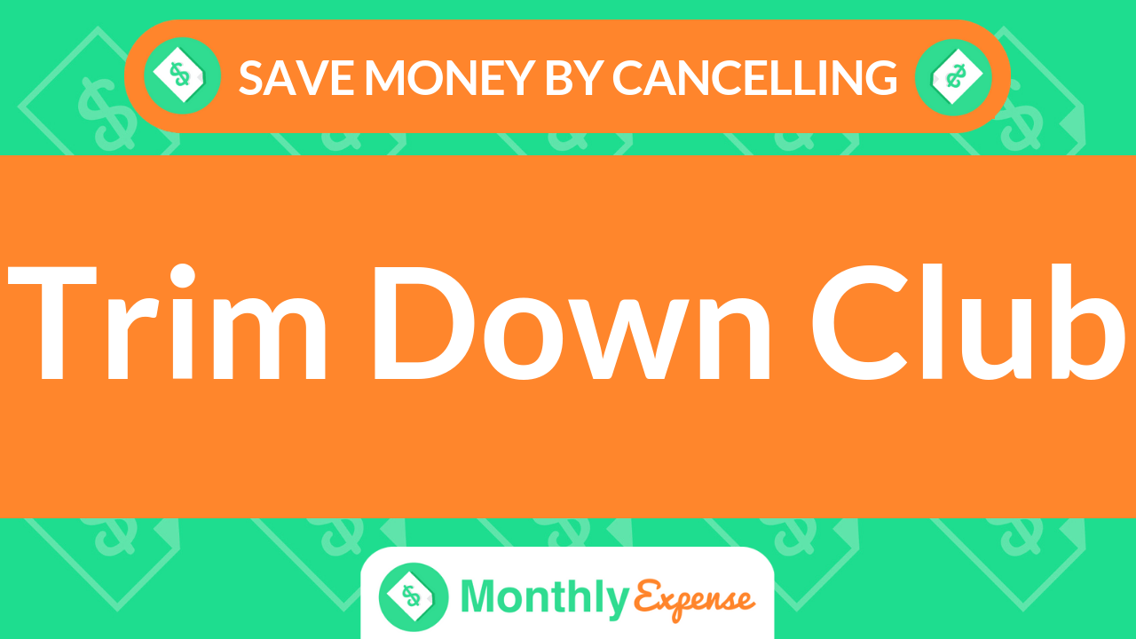 Save Money By Cancelling Trim Down Club