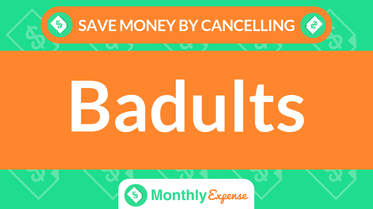 Save Money By Cancelling Badults