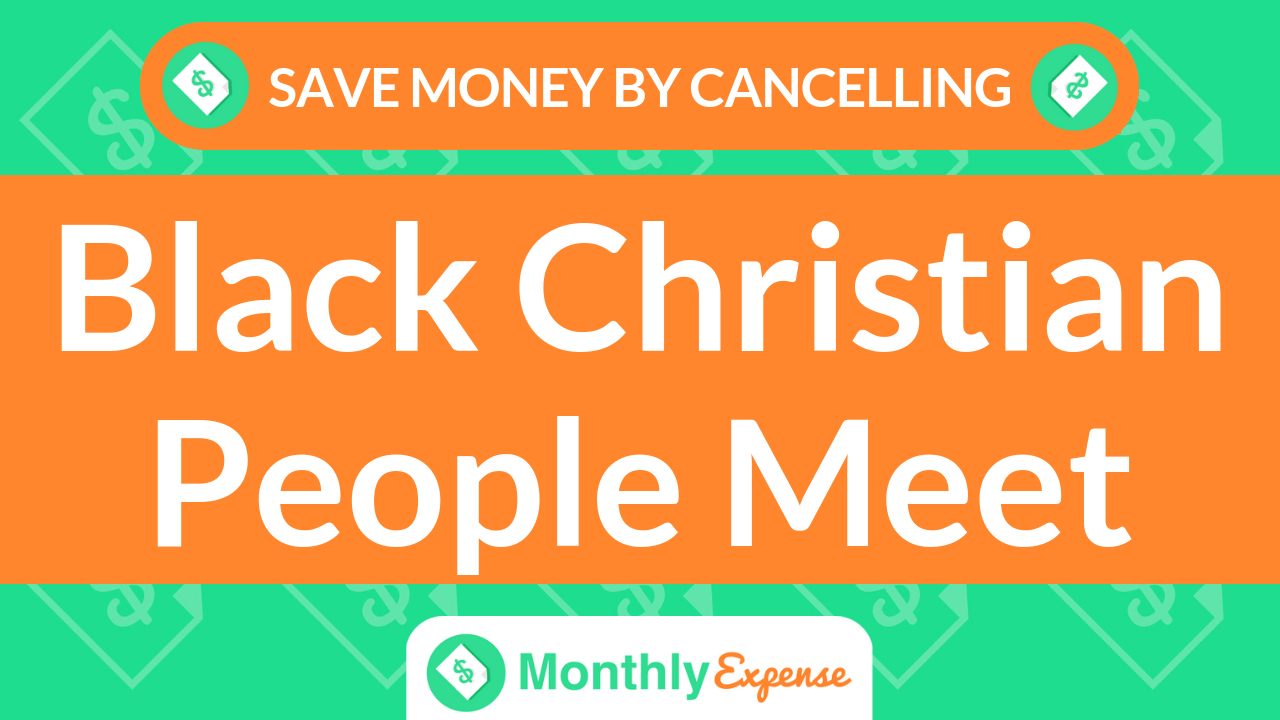 Save Money By Cancelling BlackChristianPeopleMeet
