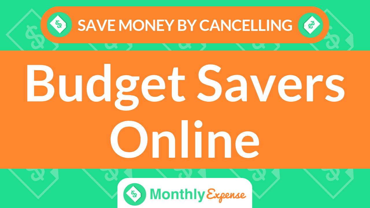 Save Money By Cancelling Budget Savers Online