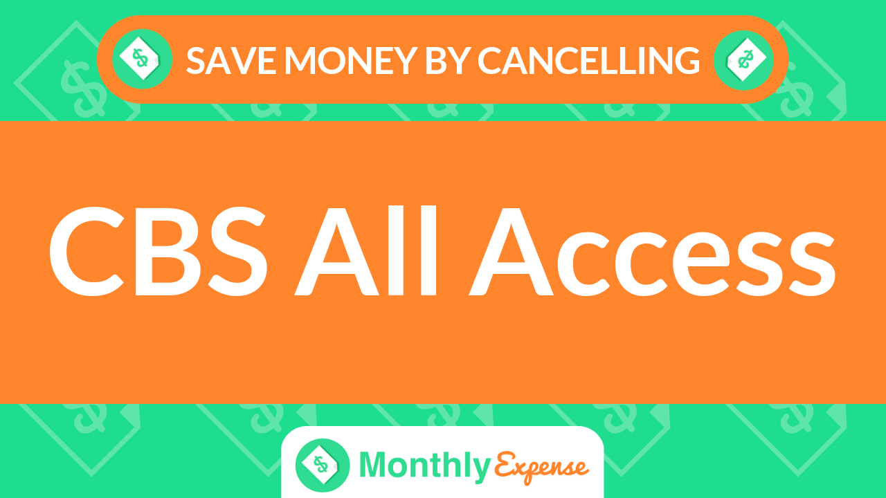 Save Money By Cancelling CBS All Access