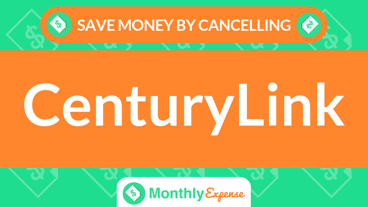Save Money By Cancelling CenturyLink