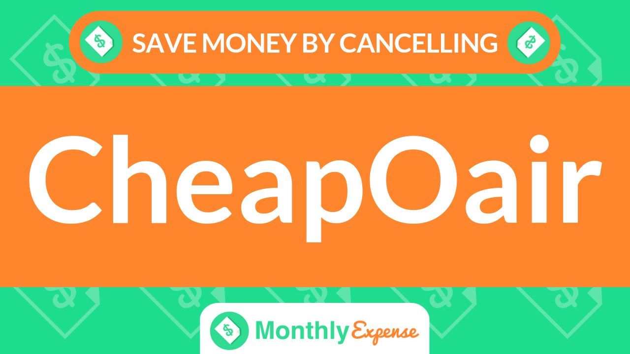 Save Money By Cancelling CheapOair