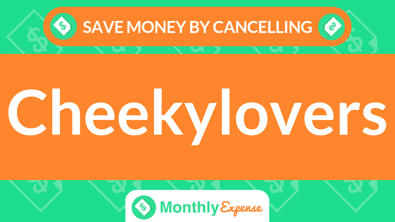 Save Money By Cancelling Cheekylovers