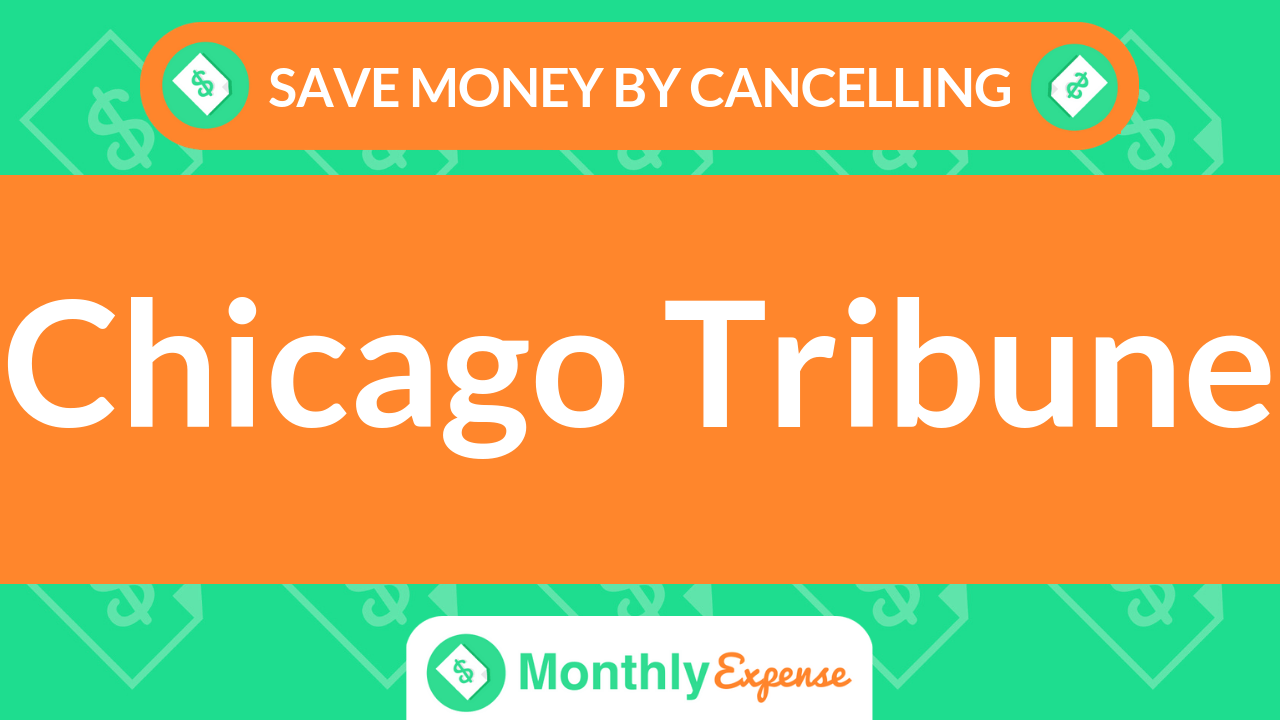 Save Money By Cancelling Chicago Tribune