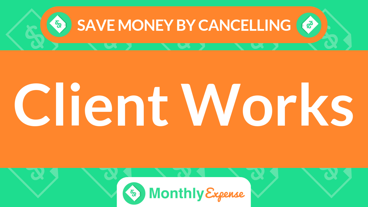 Save Money By Cancelling Client Works