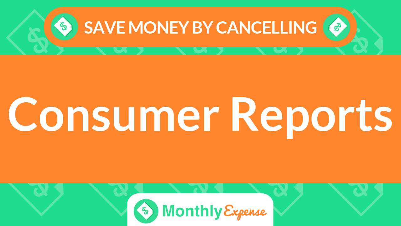 Save Money By Cancelling Consumer Reports