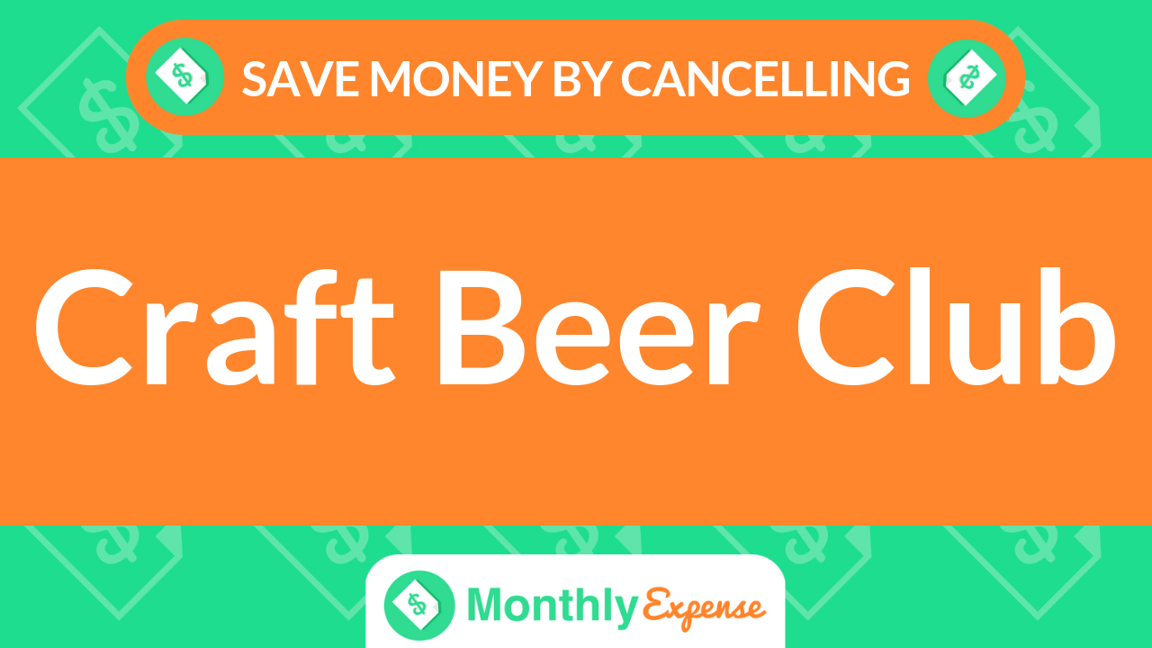 Save Money By Cancelling Craft Beer Club