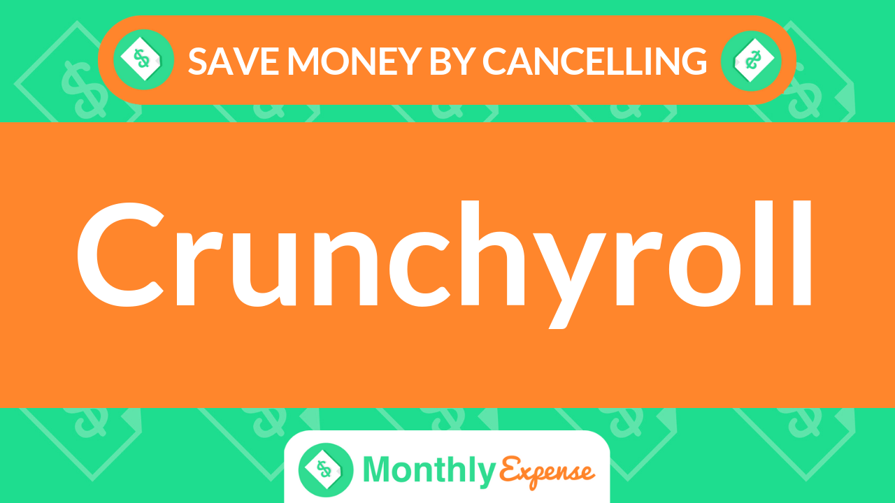 Save Money By Cancelling Crunchyroll