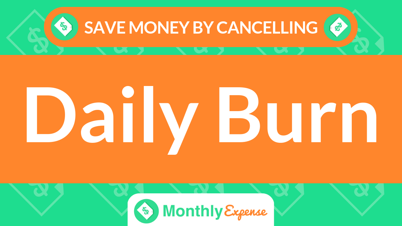 Save Money By Cancelling Daily Burn