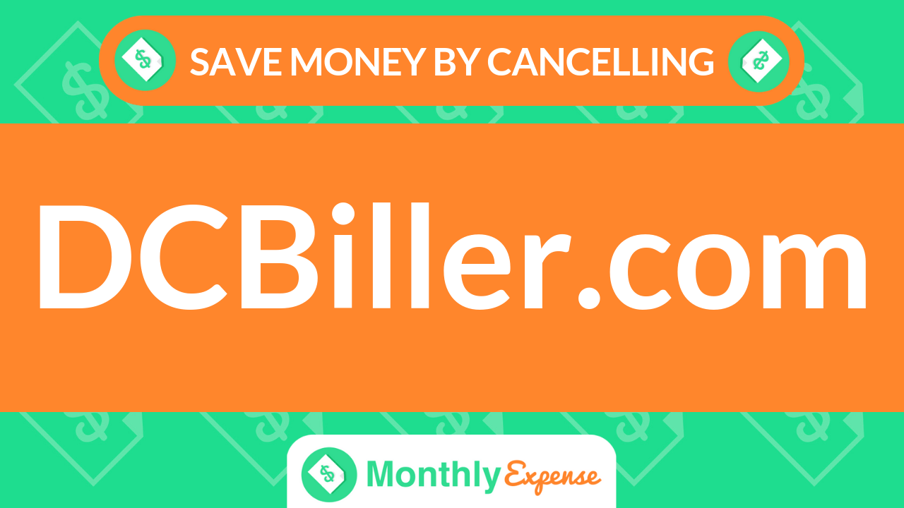 Save Money By Cancelling dcbiller.com