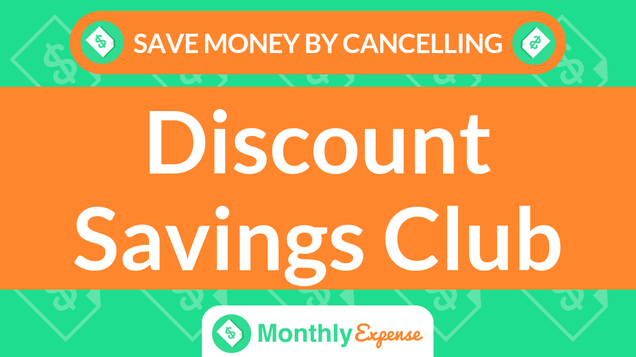 Save Money By Cancelling Discount Savings Club