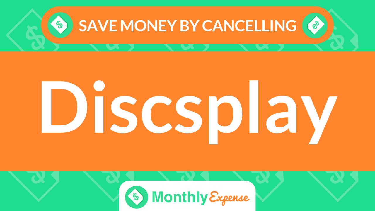 Save Money By Cancelling Discsplay