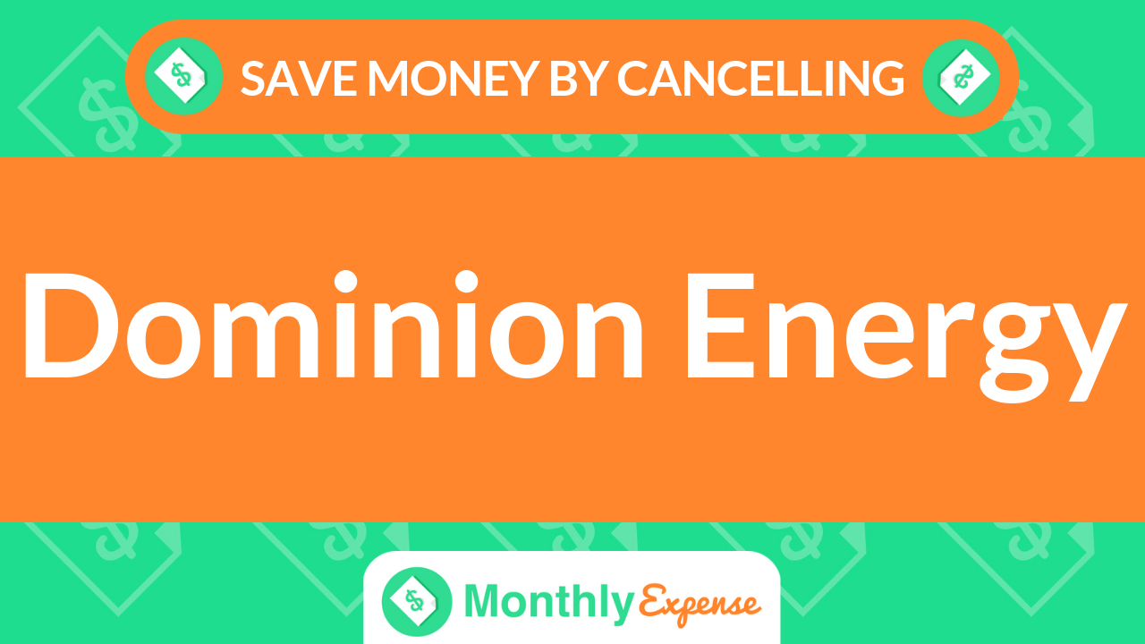 Save Money By Cancelling Dominion Energy